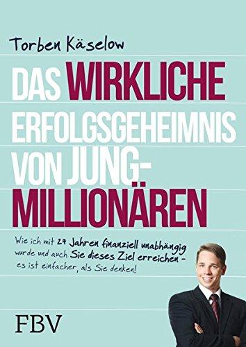 Das wirkliche Erfolgsgeheimnis von Jung-Millionären: Wie ich mit 27 Jahren finanziell unabhängig wurde und auch Sie dieses Ziel erreichen - es ist einfacher, als Sie denken! Gebundenes Buch – 13. Februar 2015 Torben Käselow FinanzBuch Verlag 389879895X Rei