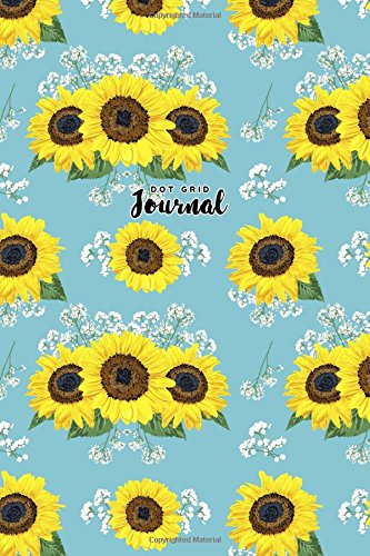 Dot Grid Journal: Dot Grid Bullet Journal Sunflowers Floral Pattern Notebook Blank Dotted Pages Small, 6 x 9, Planner Sketchbook Diary for Beginners Women Men Girls Teens