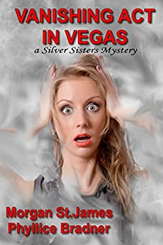 Vanishing Act in Vegas: A Silver Sisters Mystery (Silver Sisters Mysteries Book 3) by [St. James, Morgan, Bradner, Phyllice]