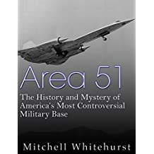 Area 51: The History and Mystery of America's Most Controversial Military Base