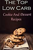 The Top Low Carb Cookie And Dessert Recipes: The Best Low Carb Cookie And Dessert Recipes (Low Carb Cookbook)