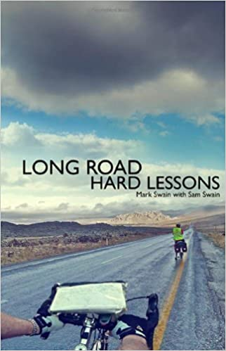Long Road, Hard Lessons: Ireland to Japan by Bicycle - A Gruelling Test of a Father and Son's Relationship by Mark Swain, Sam Swain 1st (first) Edition (2012)