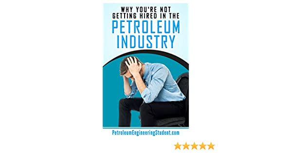 How To Get Hired In The Petroleum Industry (A Guide For Students ...