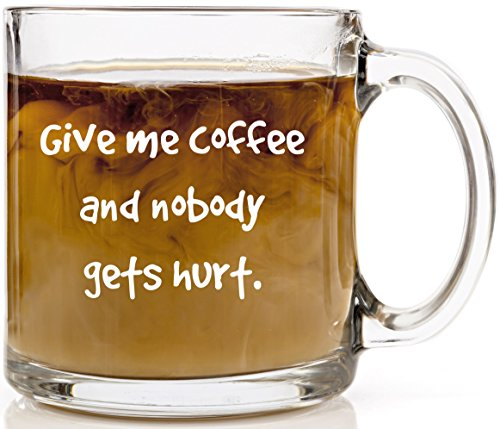 Give Me Coffee and Nobody Gets Hurt Funny Coffee Mug 13 oz Glass Cup Christmas Gift