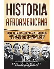 Historia Afroamericana: Una Guía Fascinante para entender los eventos y personas que moldearon la Historia de los Estados Unidos (Libro en Español/African American History Spanish Book Version)