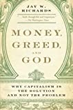img - for Money, Greed, and God: Why Capitalism Is the Solution and Not the Problem by Richards, Jay W. 1st (first) Edition [Paperback(2010)] book / textbook / text book