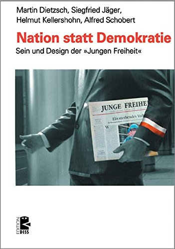 Nation statt Demokratie: Sein und Design der 'Jungen Freiheit' (Edition DISS)