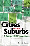 Cities Without Suburbs : A Census 2010 Perspective, Rusk, David, 1938027035