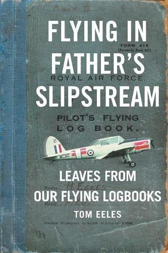 Flying in Father's Slipstream: Leaves from Our Flying Logbooks 1929-2010