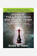 Model III: The Longitudinal Star Gate 14 Model: An In-Depth Perspective of Sequential Conglomerates Informatics. Edition 1 - Advance Chess: A Pre-Dawn to the Age of Superlative Bionic Robotic Intelligence Capabilities. (Paperback) - Common Paperback
