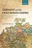 Germany and the Holy Roman Empire: Volume I: Maximilian I to the Peace of Westphalia, 1493-1648 (Oxford History of Early Modern Europe), Joachim Whaley, 0199688826
