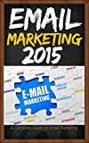 Email Marketing: Email Marketing Bluepring 2015: An Absolute Beginners Guide to: Email Marketing Strategies-Email Marketing Mastery-Email marketing for ... marketing automation, email marketing book)