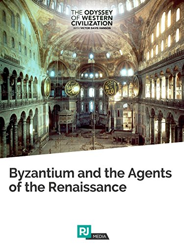 The Odyssey of Western Civilization Lecture #5: Byzantium and the Agents of the Renaissance