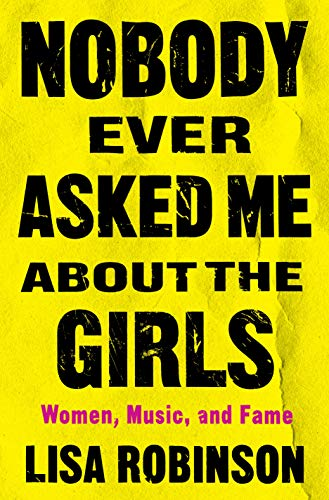 Book Cover: Nobody Ever Asked Me about the Girls: Women, Music and Fame