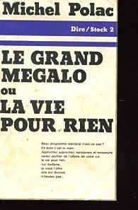 Le grand mégalo ou la vie pour rien par Michel Polac