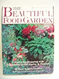 img - for The Beautiful Food Garden: Creative Landscaping With Vegetables, Herbs, Fruits & Flowers by Kate Rogers Gessert (1987-05-01) book / textbook / text book