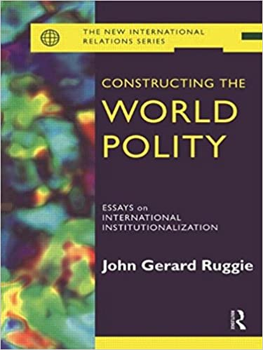 com constructing the world polity essays on international constructing the world polity essays on international institutionalisation new international relations 1st edition