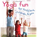 Yoga Fun for Toddlers, Children & You