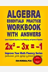 Algebra Essentials Practice Workbook with Answers:  Linear & Quadratic Equations, Cross Multiplying, and Systems of Equations: Improve Your Math Fluency Series Paperback