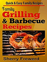 Family Grilling and Barbecue Recipes: Easy Recipes for the Grill