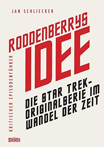 Roddenberrys Idee: Die Star Trek-Originalserie im Wandel der Zeit: Kritischer Episodenführer Taschenbuch – 24. November 2014 Jan Schliecker Schüren Verlag GmbH 3894727683 Science Fiction-Film