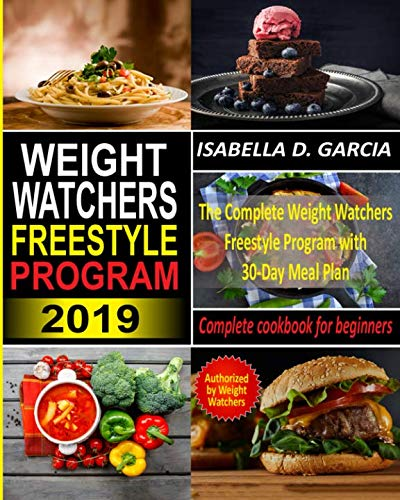 Weight Watchers Freestyle Program 2019: The Complete Weight Watchers Freestyle Program with 30-Day Meal Plan (Complete cookbook for beginners)