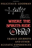 img - for Where the Spirits Ride the Wind: Trance Journeys and Other Ecstatic Experiences (A Midland Book) by Goodman, Felicitas D. (1990) Paperback book / textbook / text book