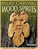 Relief Carving Wood Spirits: A Step-By-Step Guide for Releasing Faces in Wood (Woodcarving Illustrated Books)