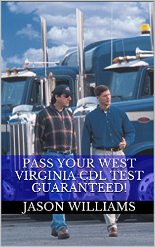 Pass Your West Virginia CDL Test Guaranteed! 100 Most Common West Virginia Commercial Driver's License With Real Practice Questions