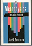 Metaphysics : The Logical Approach, Benardete, Jose A., 0192892037