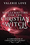 Spellcrafting for the Christian Witch: A Compendium
