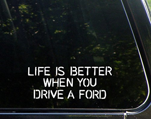 Life Is Better When You Drive A Ford