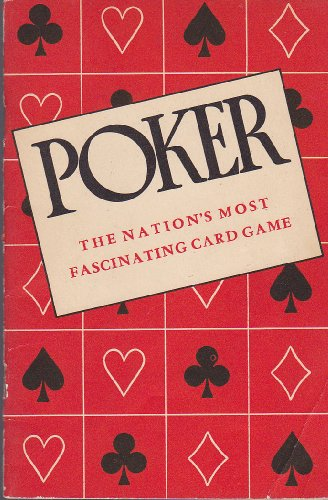 Poker: The National Card Game of the United States and Lowball: All Forms of Poker Fully Explained; The Complete Official Rules; Mathematical Tables; Advice on Winning Play
