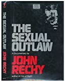 The sexual outlaw: A documentary : a non-fiction account, with commentaries, of three days and nights in the sexual underground