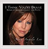 I Think You're Brave: Songs of Encouragement and Faith by Nina Angela LeeWhen sold by Amazon.com, this product is manufactured on demand using CD-R recordable media. Amazon.com's standard return policy will apply.