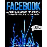 Facebook: Master Facebook Marketing - Facebook Advertising, Small Business & Branding (Facebook, Social Media, Small Business)