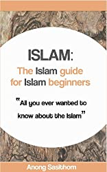 Islam: The Islam guide for Islam beginners (islam, islam history, islam books, islam culture, islam jihad, islam kindle, islam ethics)