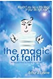 The Magic of Faith, Arthur Levine, 0595335616