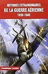 Histoires extraordinaires de la guerre aérienne (1939-1945) par Lormier