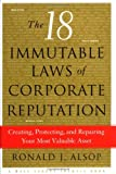 The 18 Immutable Laws of Corporate Reputation: Creating, Protecting, and Repairing Your Most Valuable Asset (Wall Street Journal Book)