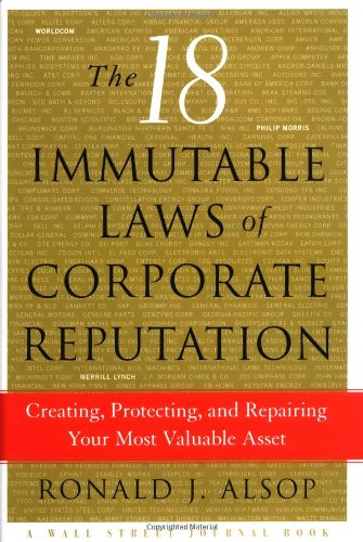 The 18 Immutable Laws of Corporate Reputation: Creating, Protecting, and Repairing Your Most Valuable Asset (Wal Street Journal Book)