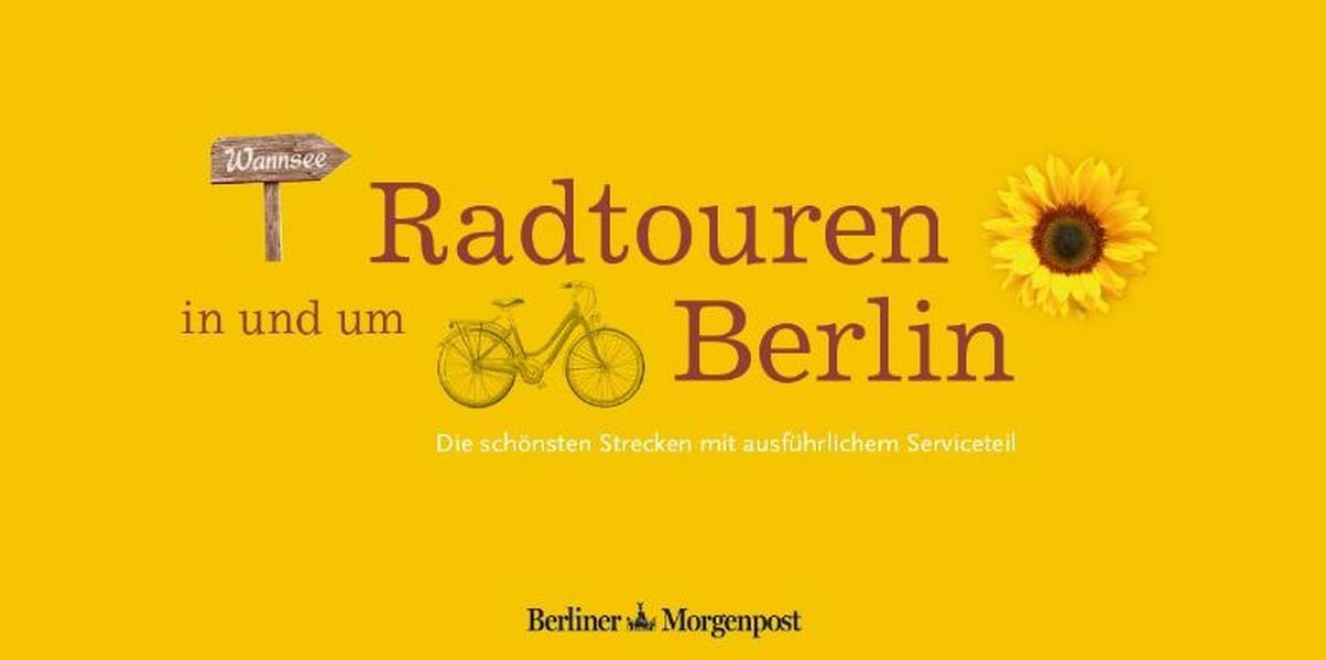 Radtouren in und um Berlin: Die schönsten Strecken mit ausführlichem Serviceteil