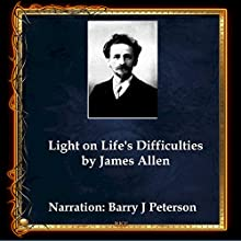 Light on Life's Difficulties Audiobook by James Allen Narrated by Barry J. Peterson