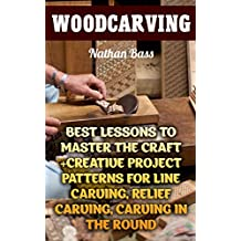 Woodcarving: Best Lessons to Master the Craft +Creative Project Patterns for Line Carving, Relief Carving, Carving in the Round: (Dover Woodworking)