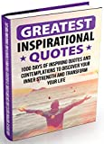 Greatest Inspirational Quotes: 1000 Days of Inspiring Quotes and Contemplations to Discover Your Inner Strength and Transform Your Life