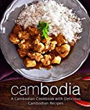 Cambodia: A Cambodian Cookbook with Delicious Cambodian Recipes