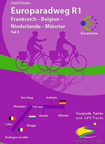 Europaradweg R1 Euroroute Teil 3: Frankreich-Belgien-Niederlande-Münster: ready to go: Tourguide, Karten und GPS-Tracks
