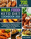 700 Ninja Foodi Keto Diet Cookbook 2020: The Complete Guide to Keto Ninja Foodi Diet Cooking Book, Have 700 Simple Quick Ninja Foodi Recipes, Lose Your Weight Fast and Never Let It Back