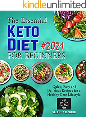 The Essential Keto Diet for Beginners #2021: Quick, Easy and Delicious Recipes for a Healthy Keto Lifestyle with 30- Day Diet Meal Plan