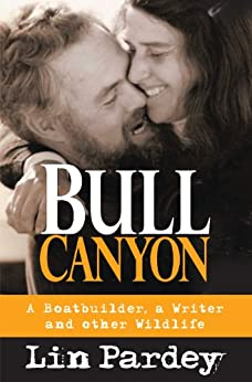 Bull Canyon: A Boatbuilder, a Writer and Other Wildlife by [Pardey, Lin]